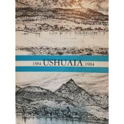 USHUAIA 1884-1984 Cien Años de una Ciudad Argentina