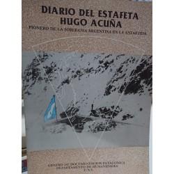 DIARIO DEL ESTAFETA HUGO ACUÑA Pionero de la soberanía Argentina en La Antártida