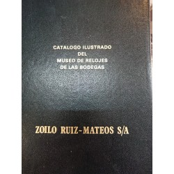 CATÁLOGO ILUSTRADO DEL MUSEO DE RELOJES DE LAS BODEGAS DE ZOILO RUIZ MATEOS