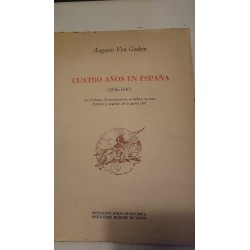 CUATRO AÑOS EN ESPAÑA 1836-1840 Los Carlistas. Su levantamiento. Su Lucha y su Ocaso.Esbozos y recuerdos de la guerra civil