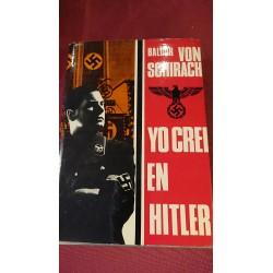 YO CREÍ EN HITLER Memorias de Baldur Von Schirach Jefe de las Juventudes  Hitlerianas