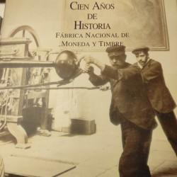 CIEN AÑOS DE HISTORIA Fábrica Nacional de Moneda y Timbre