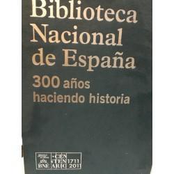 BIBLIOTECA NACIONAL DE ESPAÑA 300 Años Haciendo Historia 1711-2011